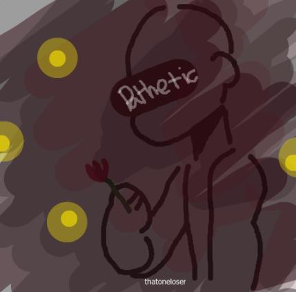 P A T H E T I C by ThatOneLoser